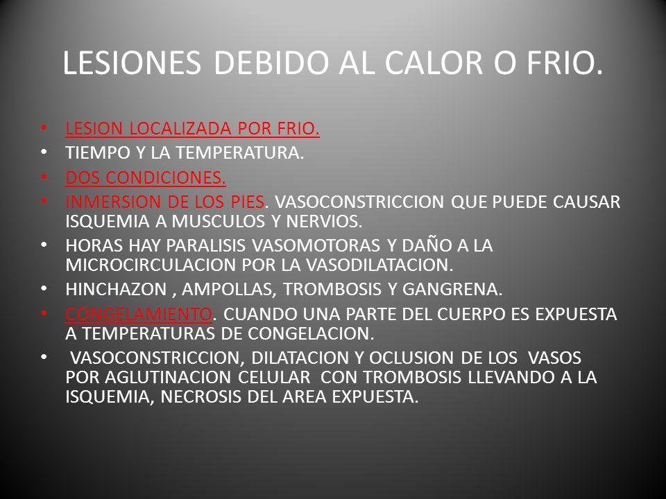 LESIONES DEBIDO AL CALOR O FRIO.LESION LOCALIZADA POR FRIO.