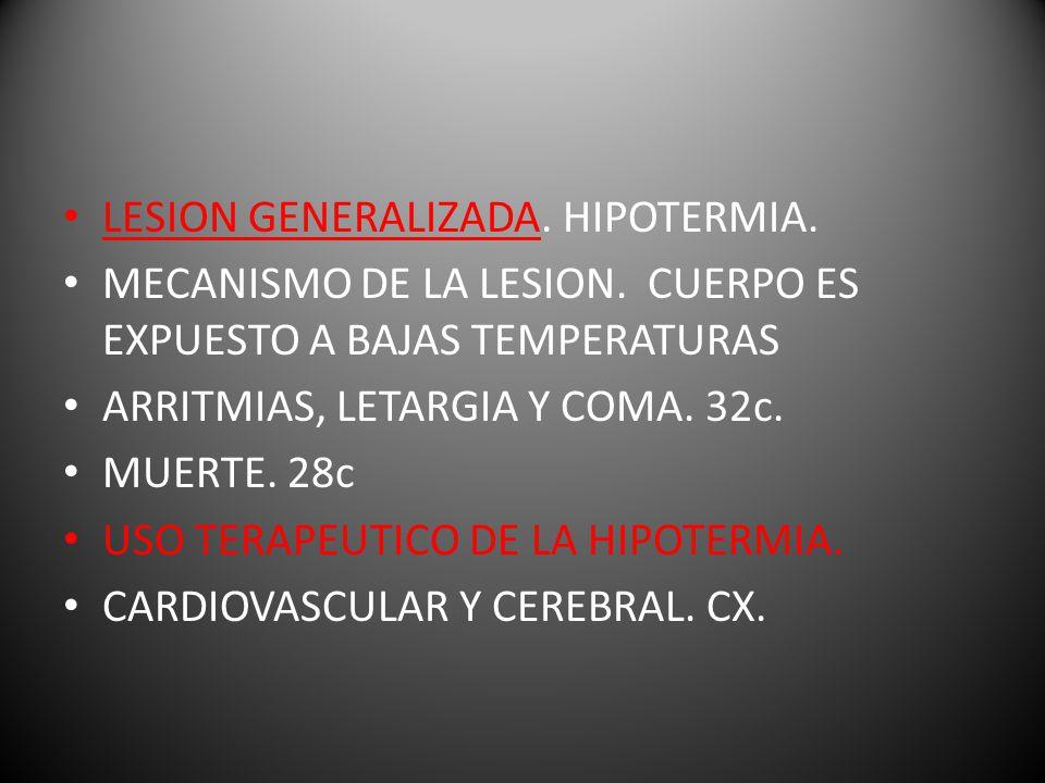 LESION GENERALIZADA.HIPOTERMIA. MECANISMO DE LA LESION.