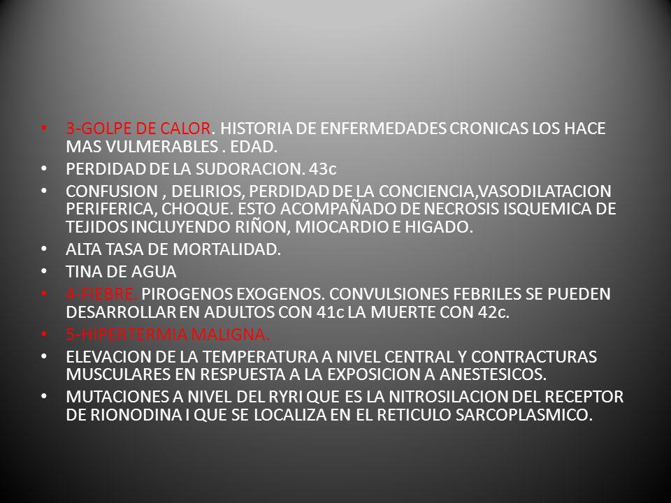 3-GOLPE DE CALOR.HISTORIA DE ENFERMEDADES CRONICAS LOS HACE MAS VULMERABLES.