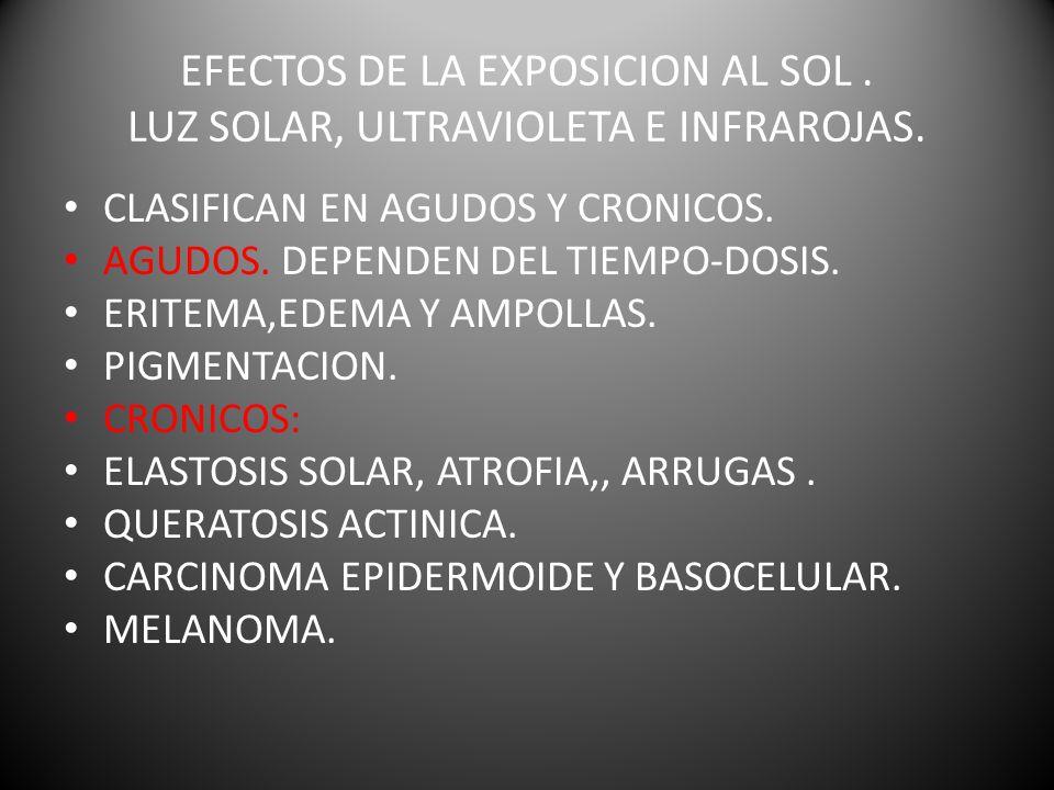 EFECTOS DE LA EXPOSICION AL SOL.LUZ SOLAR, ULTRAVIOLETA E INFRAROJAS.