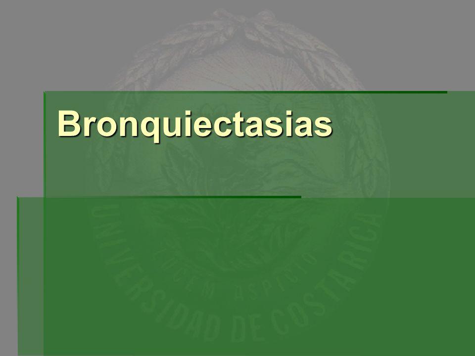 Bronquiectasias Ectasia de bronquios o bronquiolos Ectasia de bronquios o bronquiolos Secundarias a infecciones necrosantes de bronquios y bronquiolos que llevan a la dilatación permanente de los mismos Secundarias a infecciones necrosantes de bronquios y bronquiolos que llevan a la dilatación permanente de los mismos Se manifiesta con tos, fiebre y expectoración de esputo purulento Se manifiesta con tos, fiebre y expectoración de esputo purulento