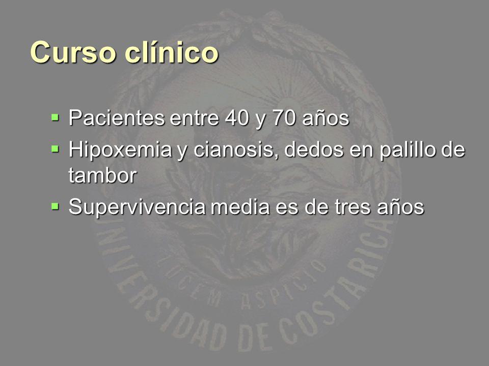 Curso clínico Pacientes entre 40 y 70 años Pacientes entre 40 y 70 años Hipoxemia y cianosis, dedos en palillo de tambor Hipoxemia y cianosis, dedos e