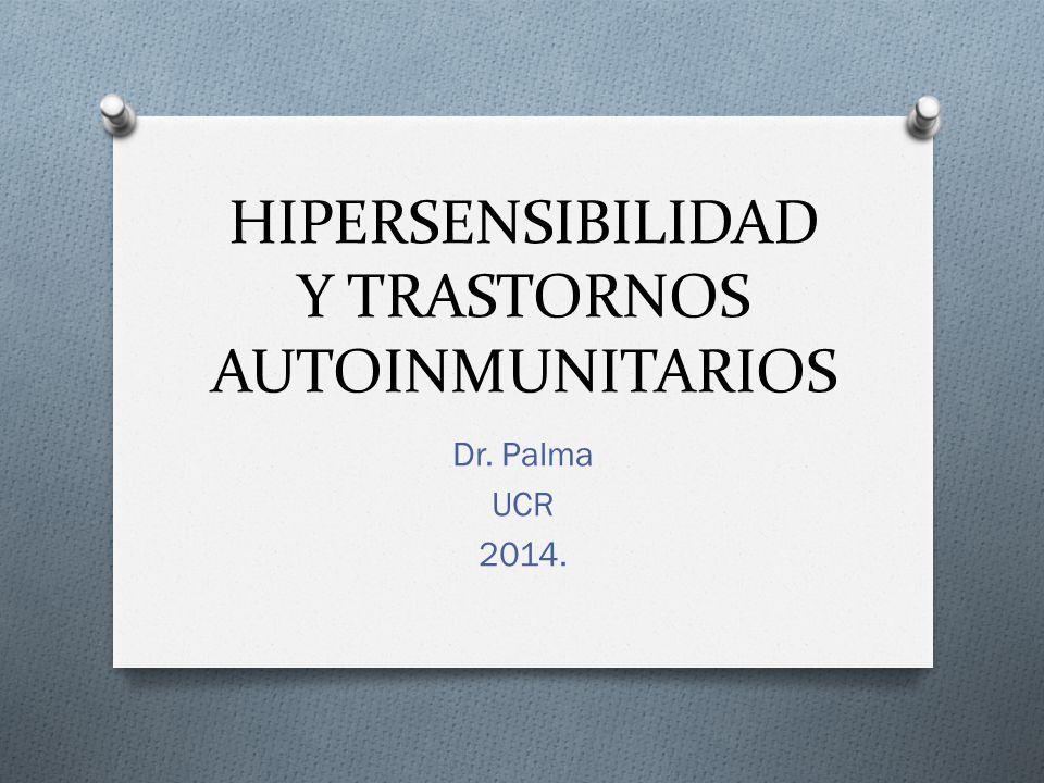 HIPERSENSIBILIDAD Y TRASTORNOS AUTOINMUNITARIOS Dr. Palma UCR 2014.