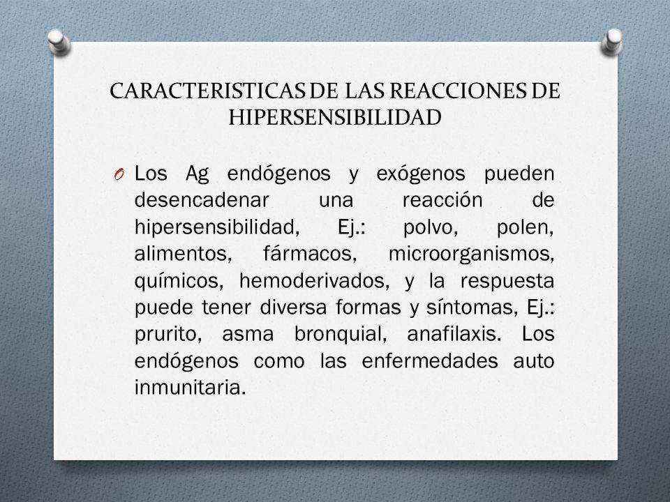 CARACTERISTICAS DE LAS REACCIONES DE HIPERSENSIBILIDAD O Los Ag endógenos y exógenos pueden desencadenar una reacción de hipersensibilidad, Ej.: polvo