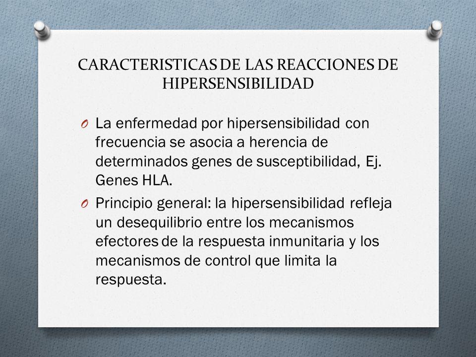 CARACTERISTICAS DE LAS REACCIONES DE HIPERSENSIBILIDAD O La enfermedad por hipersensibilidad con frecuencia se asocia a herencia de determinados genes