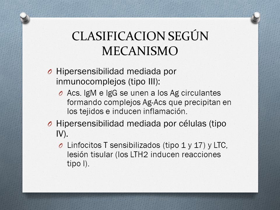 CLASIFICACION SEGÚN MECANISMO O Hipersensibilidad mediada por inmunocomplejos (tipo III): O Acs. IgM e IgG se unen a los Ag circulantes formando compl