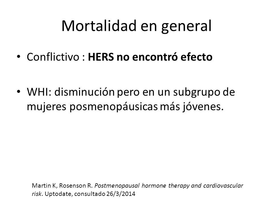 Mortalidad en general Conflictivo : HERS no encontró efecto WHI: disminución pero en un subgrupo de mujeres posmenopáusicas más jóvenes. Martin K, Ros