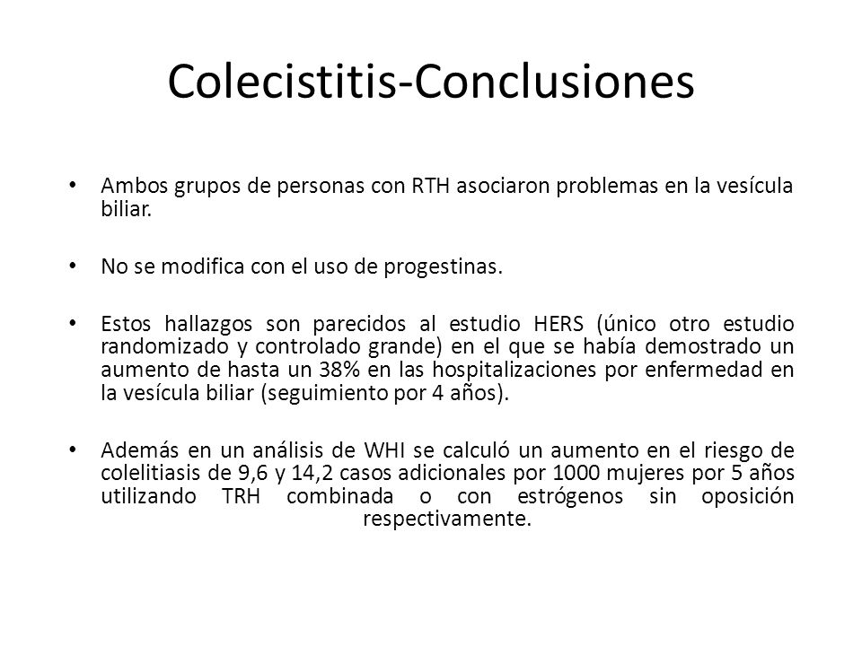 Colecistitis-Conclusiones Ambos grupos de personas con RTH asociaron problemas en la vesícula biliar. No se modifica con el uso de progestinas. Estos