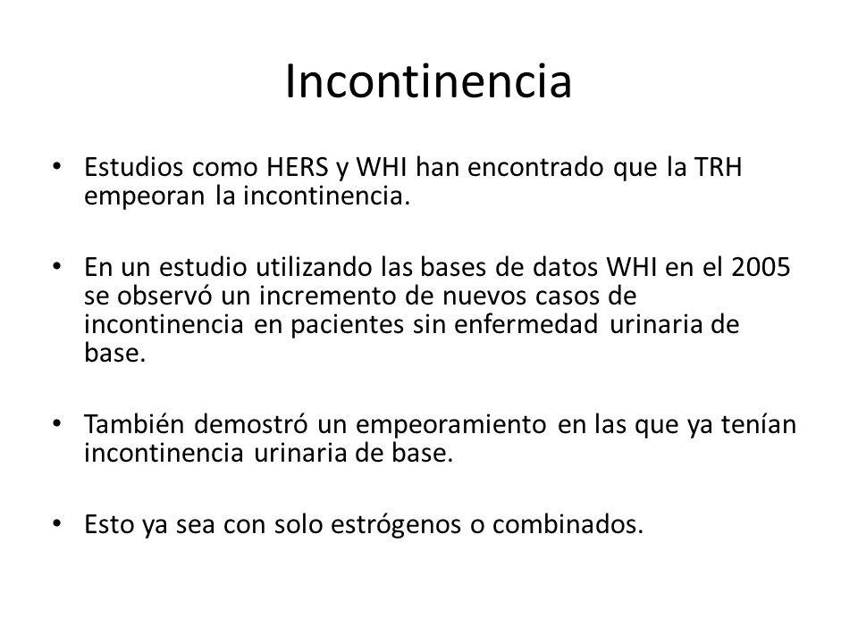 Incontinencia Estudios como HERS y WHI han encontrado que la TRH empeoran la incontinencia. En un estudio utilizando las bases de datos WHI en el 2005