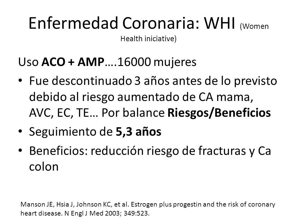 Enfermedad Coronaria: WHI (Women Health iniciative) Uso ACO + AMP….16000 mujeres Fue descontinuado 3 años antes de lo previsto debido al riesgo aument