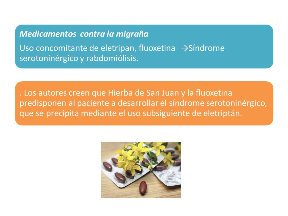 Medicamentos contra la migraña Uso concomitante de eletripan, fluoxetina Síndrome serotoninérgico y rabdomiólisis.. Los autores creen que Hierba de Sa
