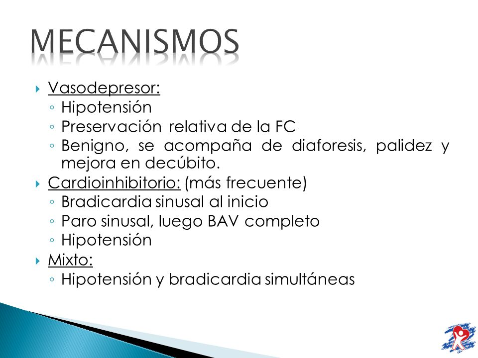 Vasodepresor: Hipotensión Preservación relativa de la FC Benigno, se acompaña de diaforesis, palidez y mejora en decúbito. Cardioinhibitorio: (más fre