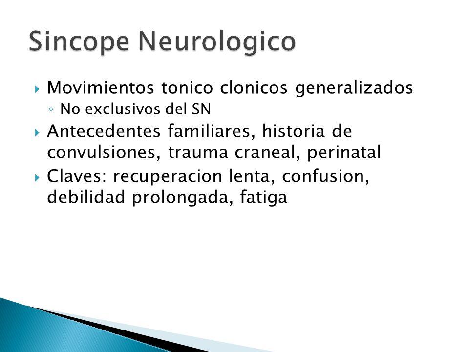 Movimientos tonico clonicos generalizados No exclusivos del SN Antecedentes familiares, historia de convulsiones, trauma craneal, perinatal Claves: re
