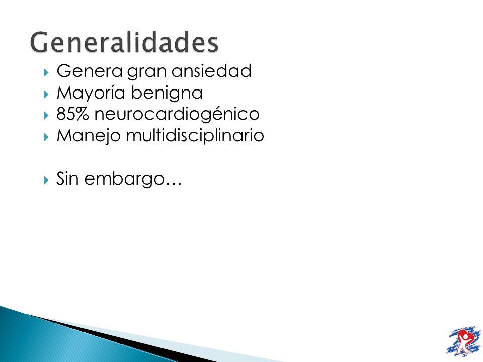 Genera gran ansiedad Mayoría benigna 85% neurocardiogénico Manejo multidisciplinario Sin embargo…