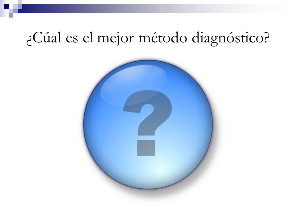 ¿Cúal es el mejor método diagnóstico?