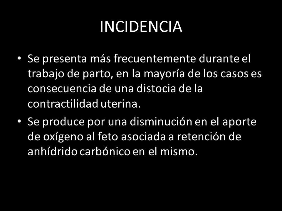 INCIDENCIA Se presenta más frecuentemente durante el trabajo de parto, en la mayoría de los casos es consecuencia de una distocia de la contractilidad uterina.