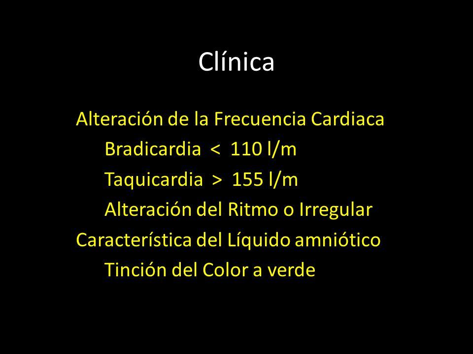Clínica Alteración de la Frecuencia Cardiaca Bradicardia < 110 l/m Taquicardia > 155 l/m Alteración del Ritmo o Irregular Característica del Líquido amniótico Tinción del Color a verde