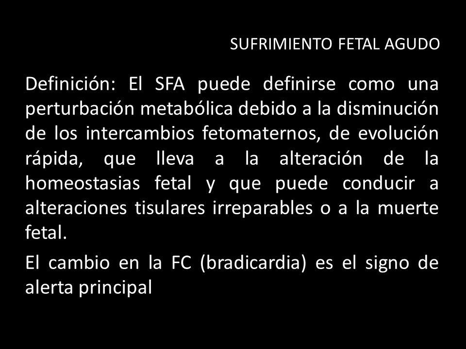 Definición: El SFA puede definirse como una perturbación metabólica debido a la disminución de los intercambios fetomaternos, de evolución rápida, que lleva a la alteración de la homeostasias fetal y que puede conducir a alteraciones tisulares irreparables o a la muerte fetal.