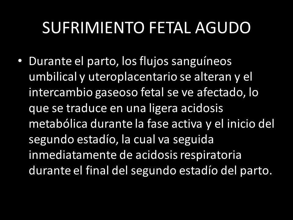 Durante el parto, los flujos sanguíneos umbilical y uteroplacentario se alteran y el intercambio gaseoso fetal se ve afectado, lo que se traduce en una ligera acidosis metabólica durante la fase activa y el inicio del segundo estadío, la cual va seguida inmediatamente de acidosis respiratoria durante el final del segundo estadío del parto.