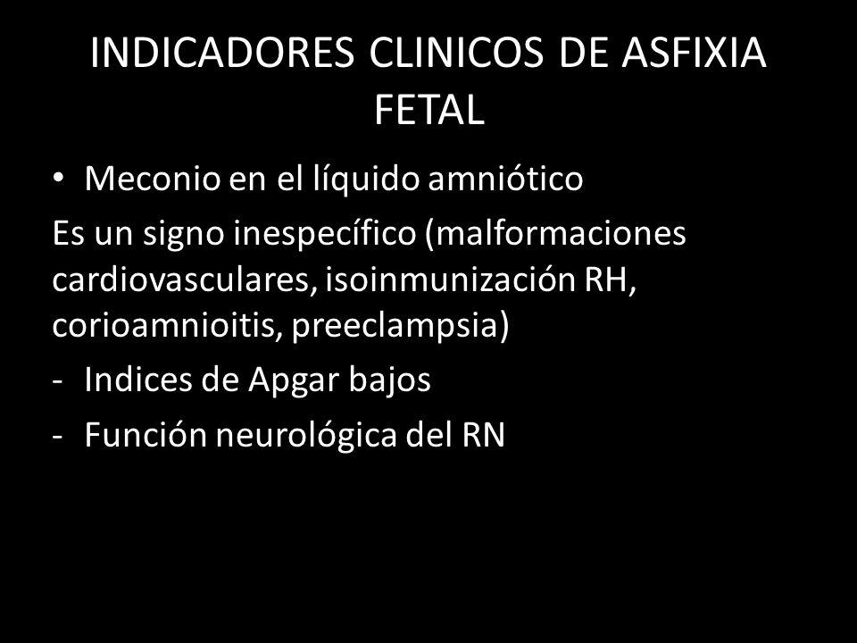 INDICADORES CLINICOS DE ASFIXIA FETAL Meconio en el líquido amniótico Es un signo inespecífico (malformaciones cardiovasculares, isoinmunización RH, corioamnioitis, preeclampsia) -Indices de Apgar bajos -Función neurológica del RN