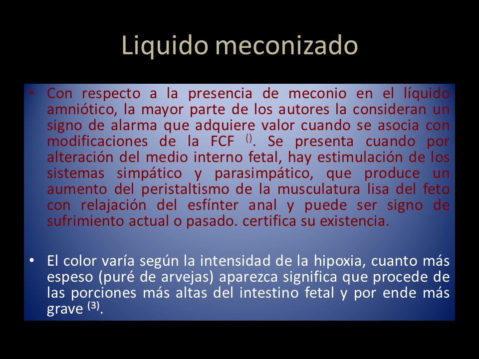 Liquido meconizado Con respecto a la presencia de meconio en el líquido amniótico, la mayor parte de los autores la consideran un signo de alarma que adquiere valor cuando se asocia con modificaciones de la FCF ().