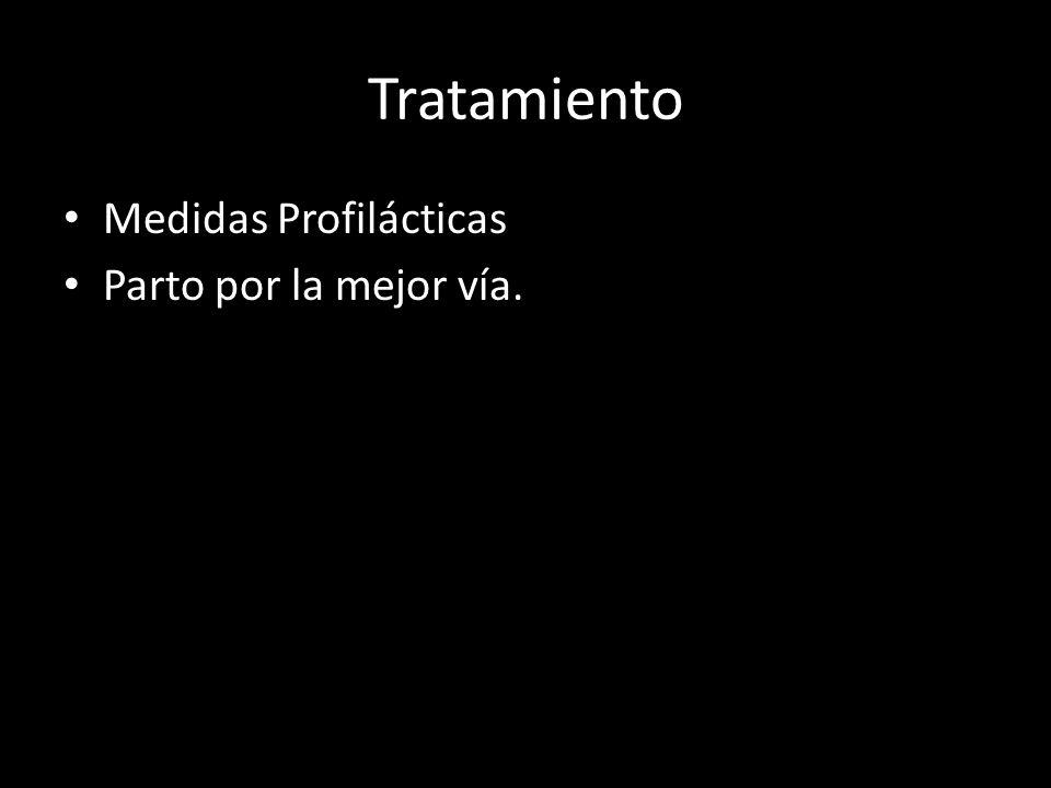 Tratamiento Medidas Profilácticas Parto por la mejor vía.