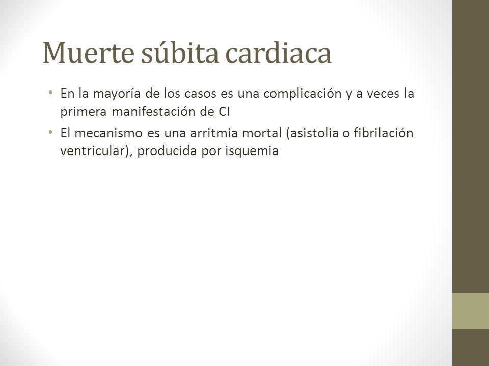 Muerte súbita cardiaca En la mayoría de los casos es una complicación y a veces la primera manifestación de CI El mecanismo es una arritmia mortal (asistolia o fibrilación ventricular), producida por isquemia