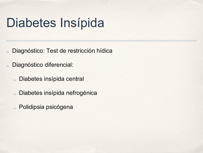 Diabetes Insípida Diagnóstico: Test de restricción hídica Diagnóstico diferencial: Diabetes insípida central Diabetes insípida nefrogénica Polidipsia psicógena