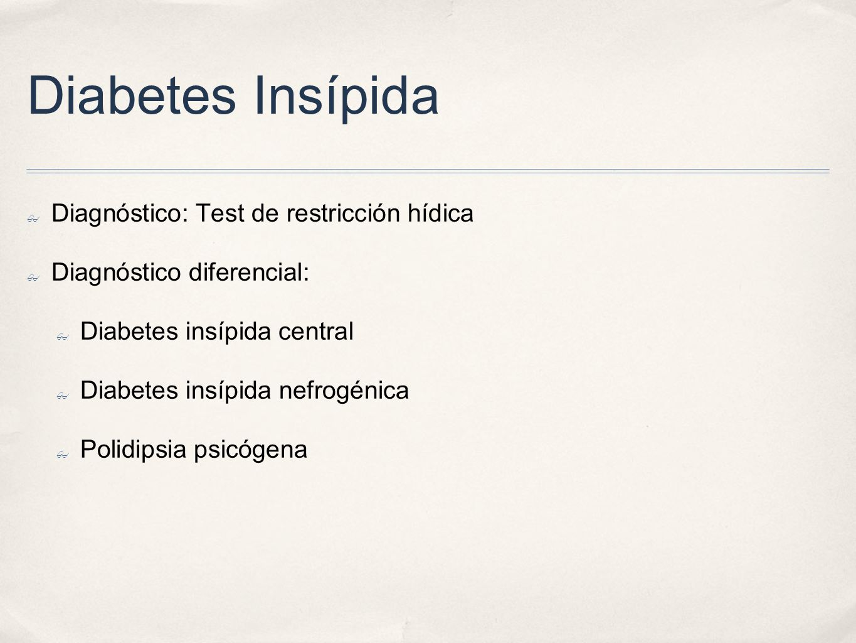 Diabetes Insípida Diagnóstico: Test de restricción hídica Diagnóstico diferencial: Diabetes insípida central Diabetes insípida nefrogénica Polidipsia