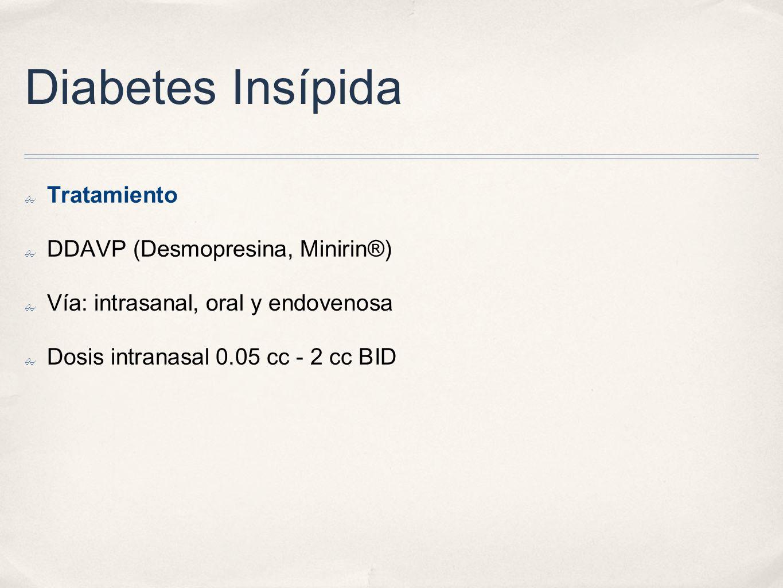 Diabetes Insípida Tratamiento DDAVP (Desmopresina, Minirin®) Vía: intrasanal, oral y endovenosa Dosis intranasal 0.05 cc - 2 cc BID