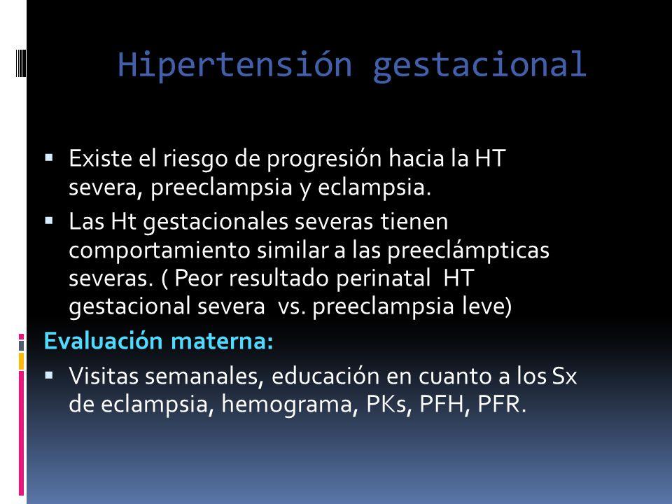 Hipertensión gestacional Existe el riesgo de progresión hacia la HT severa, preeclampsia y eclampsia. Las Ht gestacionales severas tienen comportamien