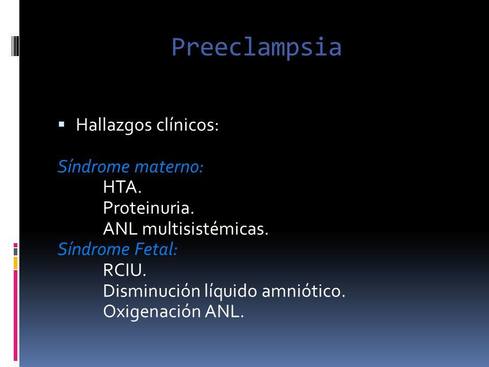 Preeclampsia Hallazgos clínicos: Síndrome materno: HTA. Proteinuria. ANL multisistémicas. Síndrome Fetal: RCIU. Disminución líquido amniótico. Oxigena