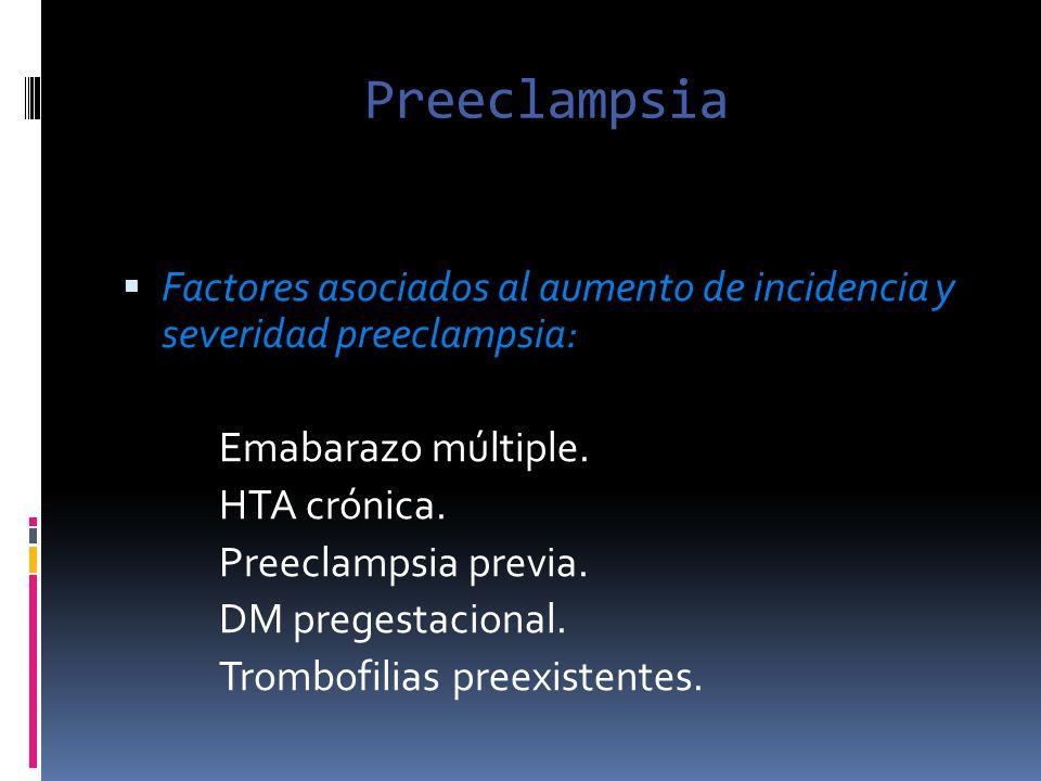 Preeclampsia Factores asociados al aumento de incidencia y severidad preeclampsia: Emabarazo múltiple. HTA crónica. Preeclampsia previa. DM pregestaci