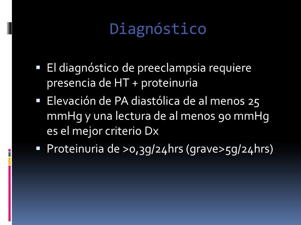 Diagnóstico El diagnóstico de preeclampsia requiere presencia de HT + proteinuria Elevación de PA diastólica de al menos 25 mmHg y una lectura de al m