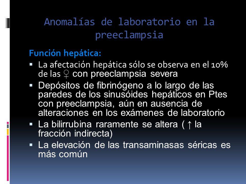 Anomalías de laboratorio en la preeclampsia Función hepática: La afectación hepática sólo se observa en el 10% de las con preeclampsia severa Depósito