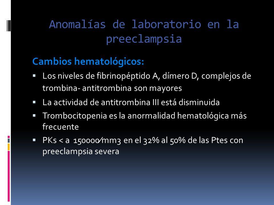 Anomalías de laboratorio en la preeclampsia Cambios hematológicos: Los niveles de fibrinopéptido A, dímero D, complejos de trombina- antitrombina son
