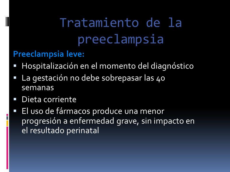 Tratamiento de la preeclampsia Preeclampsia leve: Hospitalización en el momento del diagnóstico La gestación no debe sobrepasar las 40 semanas Dieta c