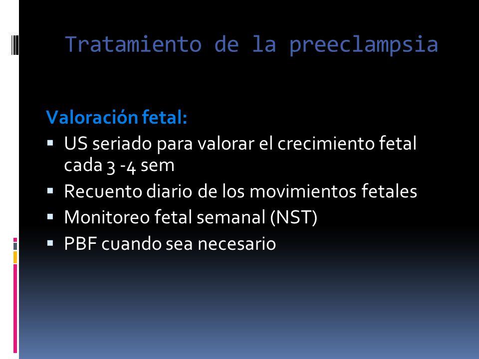 Tratamiento de la preeclampsia Valoración fetal: US seriado para valorar el crecimiento fetal cada 3 -4 sem Recuento diario de los movimientos fetales