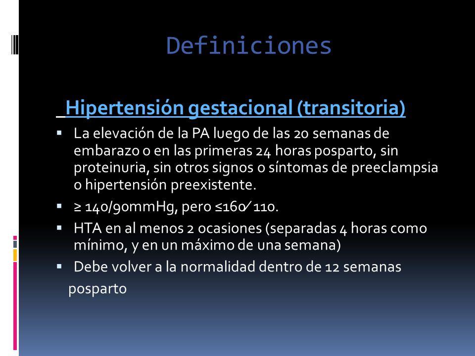 Definiciones Hipertensión gestacional (transitoria) La elevación de la PA luego de las 20 semanas de embarazo o en las primeras 24 horas posparto, sin