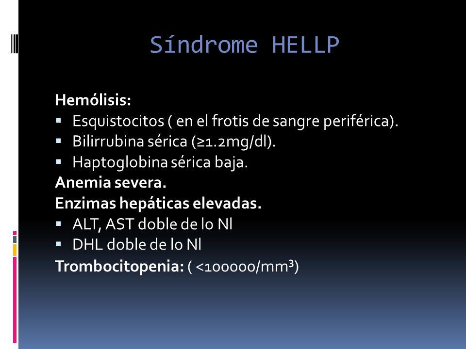 Síndrome HELLP Hemólisis: Esquistocitos ( en el frotis de sangre periférica). Bilirrubina sérica (1.2mg/dl). Haptoglobina sérica baja. Anemia severa.