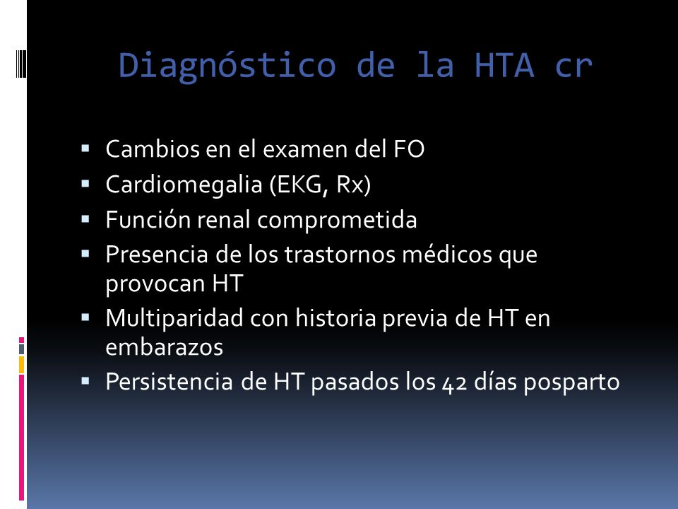 Diagnóstico de la HTA cr Cambios en el examen del FO Cardiomegalia (EKG, Rx) Función renal comprometida Presencia de los trastornos médicos que provoc
