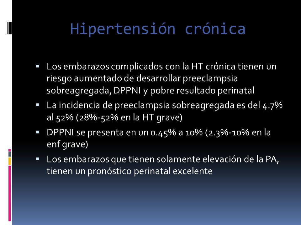 Hipertensión crónica Los embarazos complicados con la HT crónica tienen un riesgo aumentado de desarrollar preeclampsia sobreagregada, DPPNI y pobre r