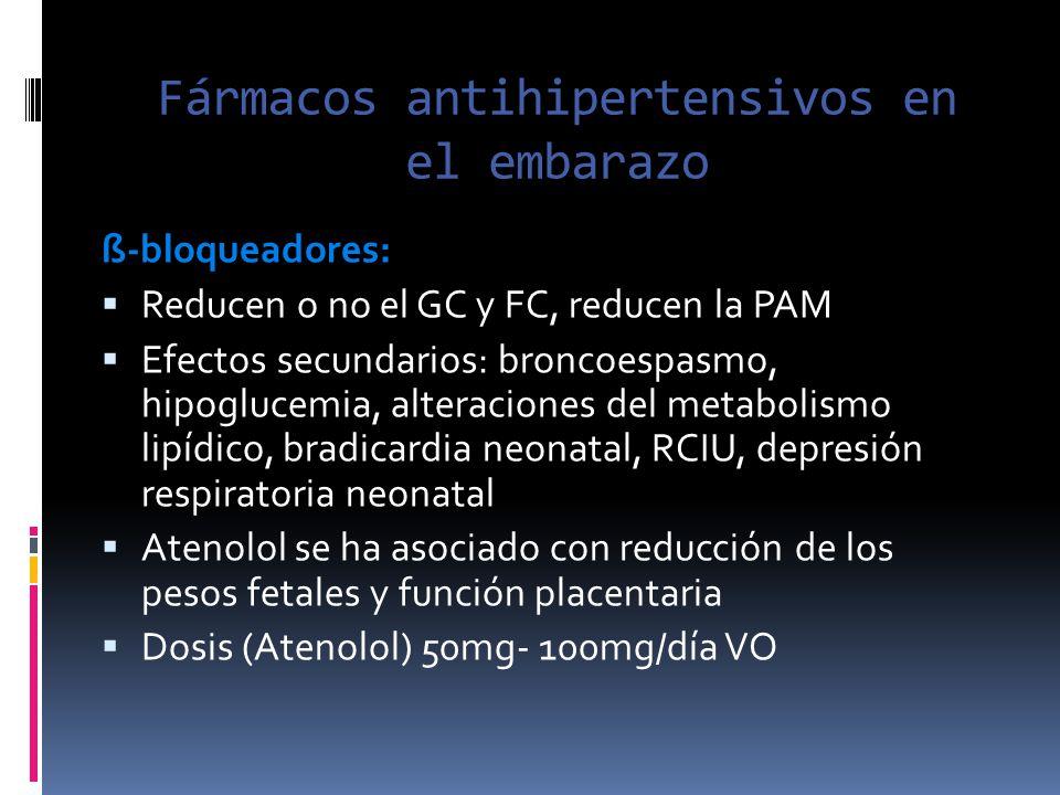 Fármacos antihipertensivos en el embarazo ß-bloqueadores: Reducen o no el GC y FC, reducen la PAM Efectos secundarios: broncoespasmo, hipoglucemia, al