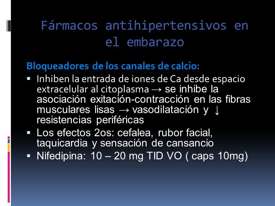Fármacos antihipertensivos en el embarazo Bloqueadores de los canales de calcio: Inhiben la entrada de iones de Ca desde espacio extracelular al citop