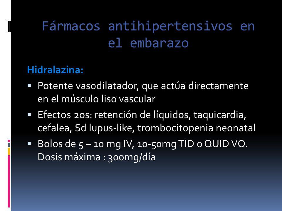 Fármacos antihipertensivos en el embarazo Hidralazina: Potente vasodilatador, que actúa directamente en el músculo liso vascular Efectos 2os: retenció