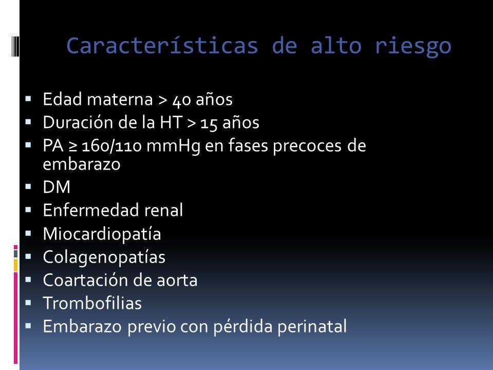 Características de alto riesgo Edad materna > 40 años Duración de la HT > 15 años PA 160/110 mmHg en fases precoces de embarazo DM Enfermedad renal Mi