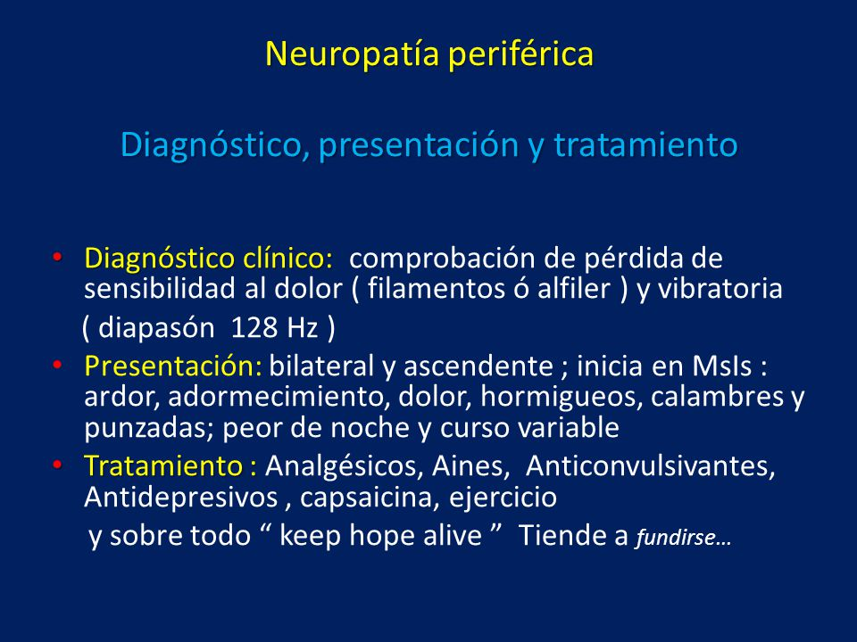 Neuropatía periférica Diagnóstico, presentación y tratamiento Diagnóstico clínico: Diagnóstico clínico: comprobación de pérdida de sensibilidad al dol
