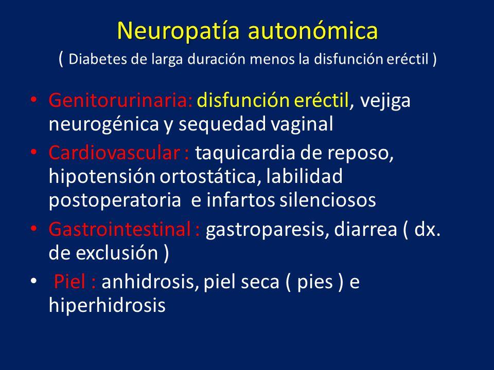 Neuropatía autonómica Neuropatía autonómica ( Diabetes de larga duración menos la disfunción eréctil ) Genitorurinaria: disfunción eréctil, vejiga neu