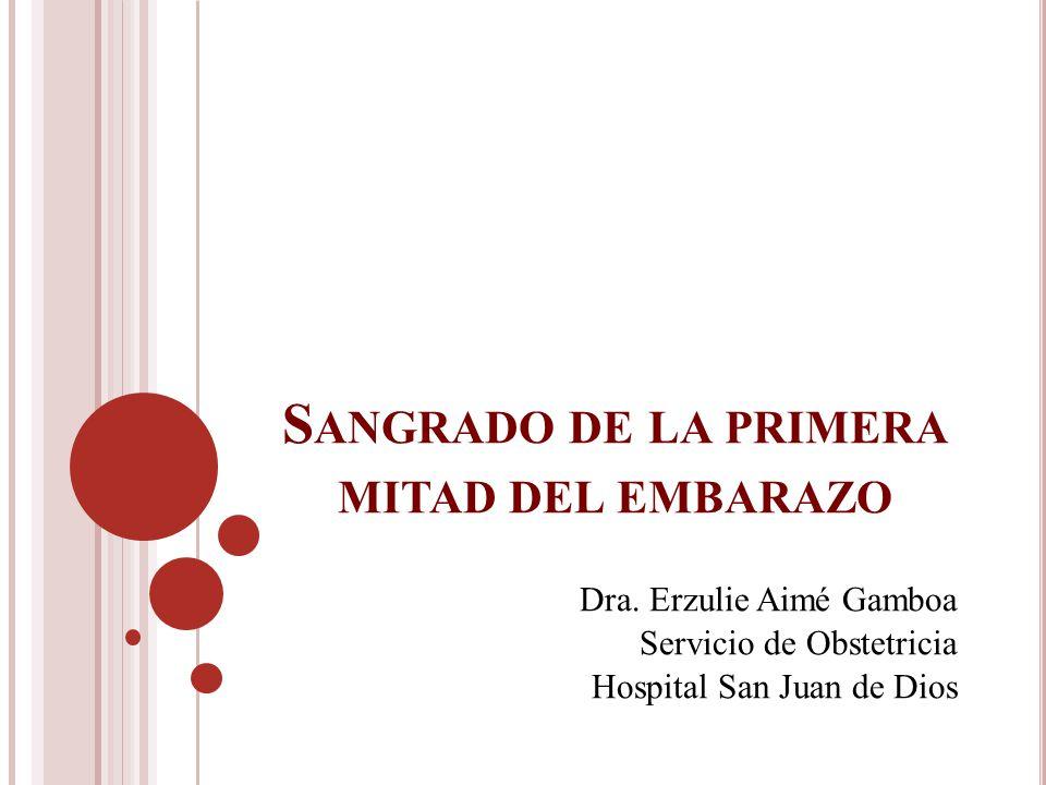 S ANGRADO DE LA PRIMERA MITAD DEL EMBARAZO Dra. Erzulie Aimé Gamboa Servicio de Obstetricia Hospital San Juan de Dios