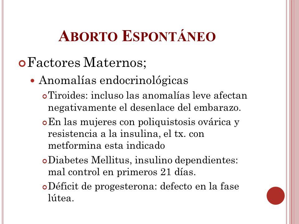 A BORTO E SPONTÁNEO Factores Maternos; Anomalías endocrinológicas Tiroides: incluso las anomalías leve afectan negativamente el desenlace del embarazo